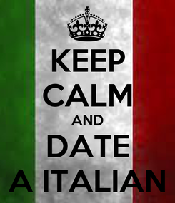 Poster: KEEP CALM AND DATE A ITALIAN