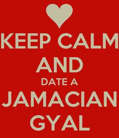 Poster: KEEP CALM AND DATE A JAMACIAN GYAL