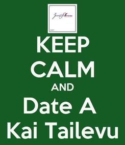 Poster: KEEP CALM AND Date A  Kai Tailevu
