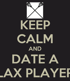 Poster: KEEP CALM AND DATE A LAX PLAYER