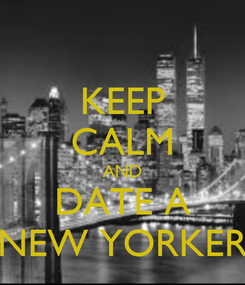 Poster: KEEP CALM AND DATE A NEW YORKER