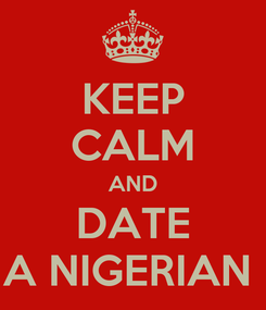 Poster: KEEP CALM AND DATE A NIGERIAN