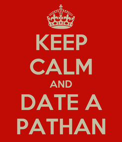 Poster: KEEP CALM AND DATE A PATHAN