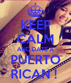 Poster: KEEP CALM AND DATE A PUERTO RICAN !