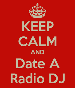 Poster: KEEP CALM AND Date A Radio DJ