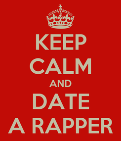 Poster: KEEP CALM AND DATE A RAPPER