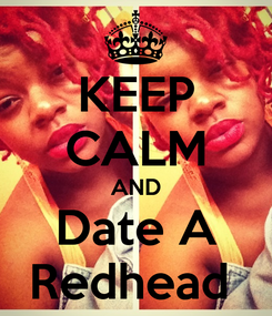 Poster: KEEP CALM AND Date A Redhead