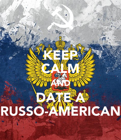 Poster: KEEP CALM AND DATE A RUSSO-AMERICAN