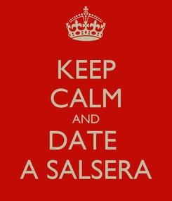 Poster: KEEP CALM AND DATE  A SALSERA