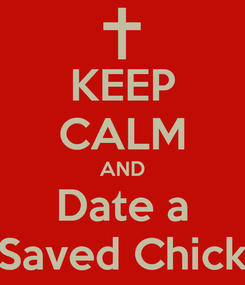 Poster: KEEP CALM AND Date a Saved Chick