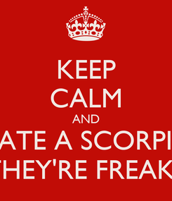 Poster: KEEP CALM AND DATE A SCORPIO THEY'RE FREAKS