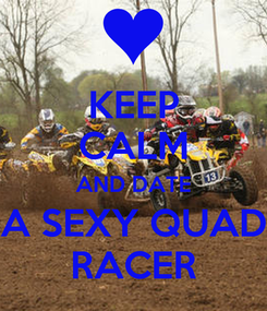 Poster: KEEP CALM AND DATE A SEXY QUAD RACER