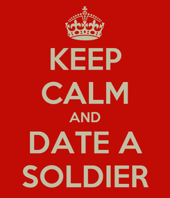 Poster: KEEP CALM AND DATE A SOLDIER