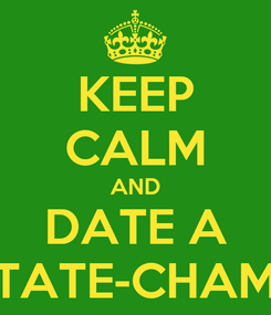 Poster: KEEP CALM AND DATE A STATE-CHAMP