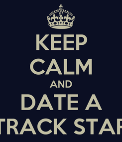 Poster: KEEP CALM AND DATE A TRACK STAR