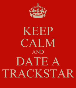 Poster: KEEP CALM AND DATE A TRACKSTAR