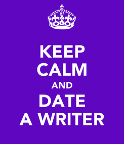 Poster: KEEP CALM AND DATE A WRITER