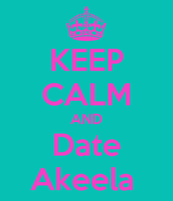 Poster: KEEP CALM AND Date Akeela