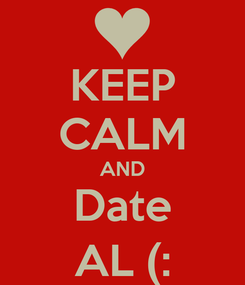 Poster: KEEP CALM AND Date AL (: