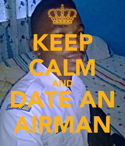 Poster: KEEP CALM AND DATE AN AIRMAN