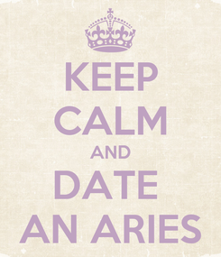 Poster: KEEP CALM AND DATE  AN ARIES