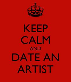 Poster: KEEP CALM AND DATE AN ARTIST