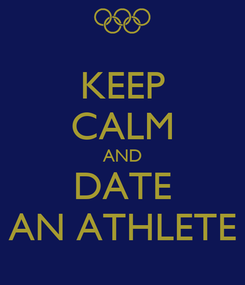 Poster: KEEP CALM AND DATE AN ATHLETE