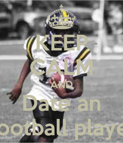 Poster: KEEP CALM AND Date an Football player