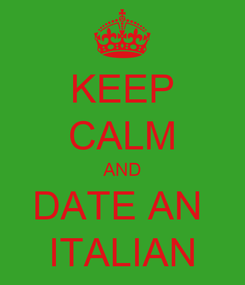 Poster: KEEP CALM AND DATE AN  ITALIAN