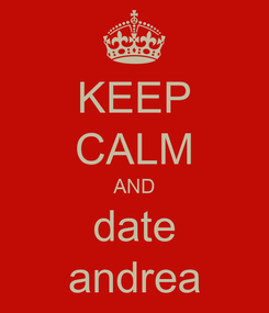 Poster: KEEP CALM AND date andrea