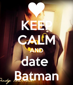 Poster: KEEP CALM AND date  Batman