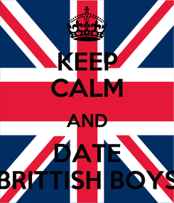 Poster: KEEP CALM AND DATE BRITTISH BOYS
