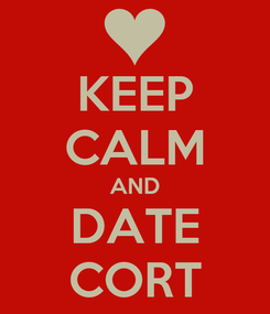 Poster: KEEP CALM AND DATE CORT