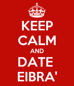Poster: KEEP CALM AND DATE  EIBRA'