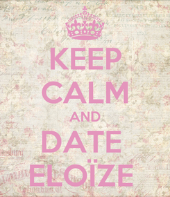 Poster: KEEP CALM AND DATE  ELOÏZE