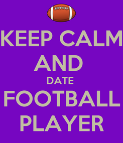 Poster: KEEP CALM AND  DATE  FOOTBALL PLAYER