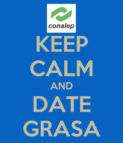Poster: KEEP CALM AND DATE GRASA