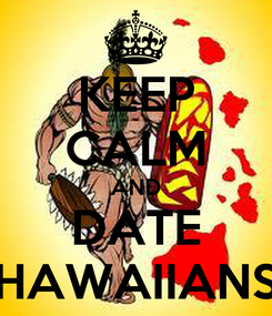 Poster: KEEP CALM AND DATE HAWAIIANS