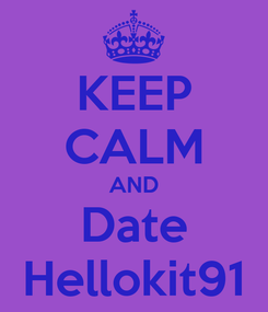 Poster: KEEP CALM AND Date Hellokit91