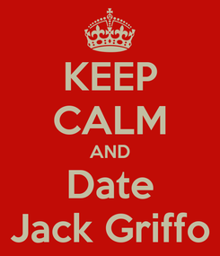 Poster: KEEP CALM AND Date Jack Griffo