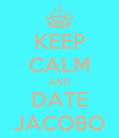 Poster: KEEP CALM AND DATE JACOBO