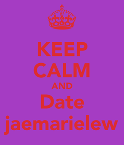 Poster: KEEP CALM AND Date jaemarielew