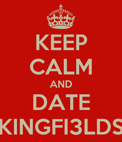 Poster: KEEP CALM AND DATE KINGFI3LDS