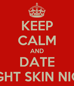 Poster: KEEP CALM AND DATE LIGHT SKIN NIGG