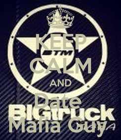 Poster: KEEP CALM AND Date  Mafia Guy