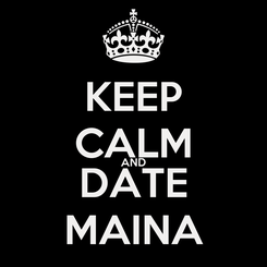 Poster: KEEP CALM AND DATE MAINA