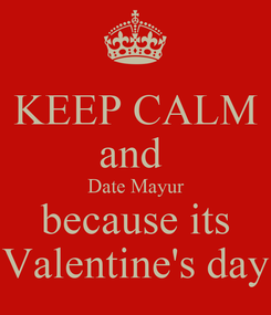 Poster: KEEP CALM and  Date Mayur because its Valentine's day