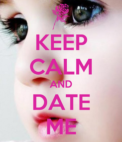 Poster: KEEP CALM AND DATE ME