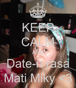 Poster: KEEP CALM AND Date-n rasa Mati Miky <3