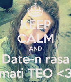Poster: KEEP CALM AND Date-n rasa mati TEO <3